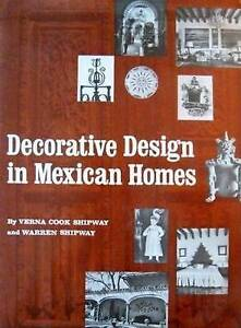 Decorative Design in Mexican Homes by Verna Cook Shipway, Warren Shipway...