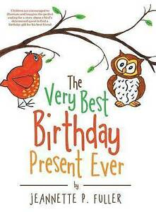 NEW The Very Best Birthday Present Ever by Jeannette P. Fuller
