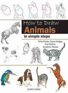 How to Draw Animals in Simple Steps by Susie Hodge Eva Dutton Polly