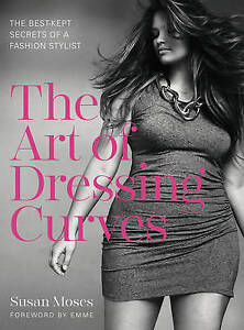 The Art of Dressing Curves: The Best-Kept Secrets of a Fashion Stylist by...