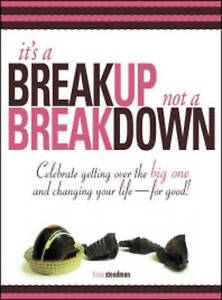 It's A Breakup Not A Breakdown: Get Over The Big One And Change Your Life - For