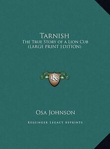 Tarnish-The-True-Story-of-a-Lion-Cub-Large-Print-Edition-by-Osa-Johnson