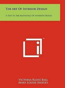 The Art of Interior Design: A Text in the Aesthetics of Interior  9781258045401