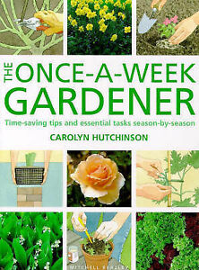 Once-a-week Gardener: Time-saving Tips and Essential Tasks by Carolyn Hutchinson