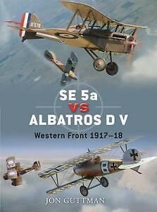 NEW SE 5a vs Albatros D V: Western Front 1917–18 (Duel) by Jon Guttman