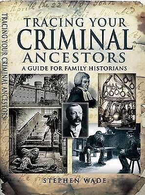 Tracing Your Criminal Ancestors: A Guide for Family Historians, Stephen Wade, Us
