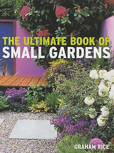 The Ultimate Book of Small Gardens, Rice, Graham, Very Good Book