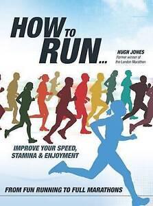 How to Run...: Improve Your Speed, Stamina and Enjoyment Hugh Jones Very Good Bo