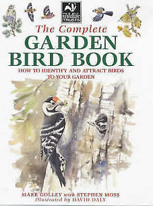 Moss, Stephen, Golley, Mark, The Complete Garden Bird Book: How to Identify and