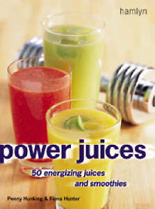 """AS NEW"" Power Juices: 50 Energizing Juices and Smoothies, Hunter, Fiona, Hunkin"