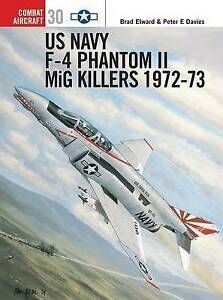 US Navy F-4 Phantom II MiG Killers 1971-73: Part 2 by Brad Elward, Peter E. D...