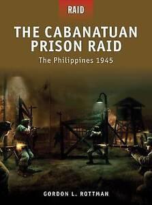 The Cabanatuan Prison Raid: The Philippines 1945, Rottman, Gordon L., New Book