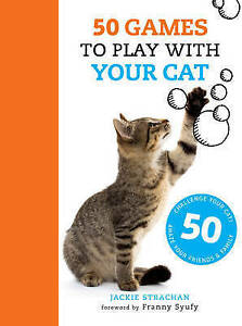 NEW! 50 Games To Play With Your Cat by Jackie Strachan
