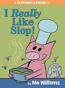 I Really Like Slop! (an Elephant and Piggie Book) By Willems, Mo -Hcover