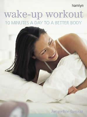 Wake-Up Workout : 10 Minutes a Day to a Better Body by Lysycia, Jacqueline