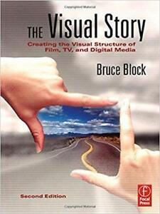 The Visual Story Creating the Visual Structure of Film TV and Digital Media 2nd edition