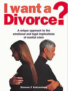 I Want a Divorce?: A Unique Approach to the Emotional and Legal Implications of