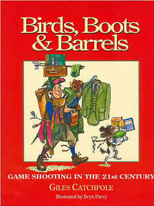 Birds, Boots and Barrels: Game Shooting in the 21st Century, Giles Catchpole, Go