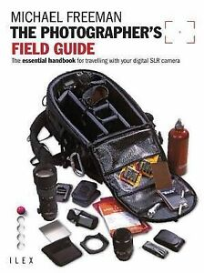 The Photographer's Field Guide: The Essential Handbook for Travelling with your