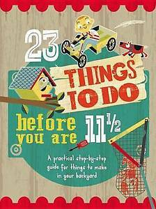 23 Things Do Before You Are 11 1/2 Practical Step-By-Step Guide for Things Make