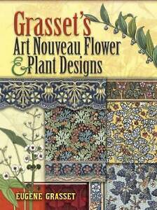Grasset's Art Nouveau Flower and Plant Designs by Eugene Grasset (Paperback,...