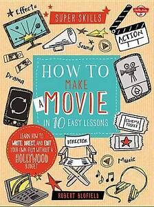 How Make Movie in 10 Easy Lessons Learn How Write Direct Edit Your Own Film With