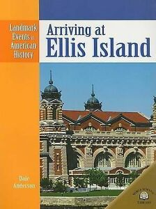 Arriving at Ellis Island (Landmark Events in American History) by Dale Anderson
