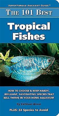 The 101 Best Tropical Fishes : How to Choose and Keep Hardy,