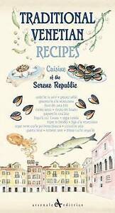Traditional Venetian Recipes: Cuisine of the Serene Republic by Arsenale...