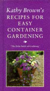 Kathy Brown's Recipes For Easy Container Gardening, Kathleen Brown