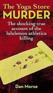 The-Yoga-Store-Murder-The-Shocking-True-Account-of-the-Lululemon-Athletica