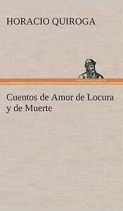 NEW Cuentos de Amor de Locura y de Muerte (Spanish Edition) by Horacio Quiroga