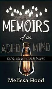 Memoirs an ADHD Mind God Was Genius in Way He Made Me by Hood Melissa R -Hcover