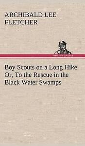 NEW Boy Scouts on a Long Hike Or, to the Rescue in the Black Water Swamps