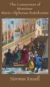 The Conversion of Monsieur Marie-Alphonse Ratisbonne by Russell, Norman -Hcover