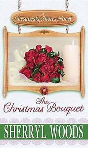 The Christmas Bouquet: A Chesapeake Shores Novel by Woods, Sherryl -Hcover