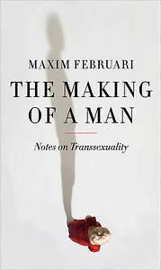 The Making Of A Man Transexuality Februari,Maxim 9781780234441