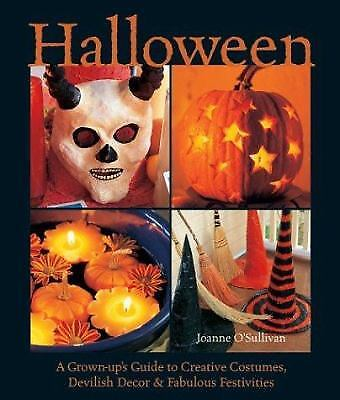 Grown Up Halloween Costumes (Halloween : A Grown-up's Guide to Creative Costumes, Devilish Decor)