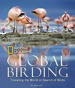 Global Birding: Traveling the World in Search of Birds, Beletsky, Les, Good, Har