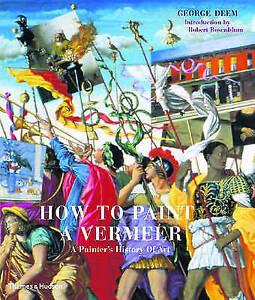 How to Paint a Vermeer: A Painter's History of Art, Rosenblum, Robert, Deem, Geo