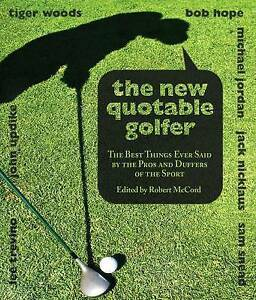 New Quotable Golfer: The Best Things Ever Said by the Pros and Duffers of the Sp