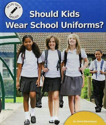 Should Kids Wear School Uniforms? (Shape Your Opinion) by Havemeyer, Janie
