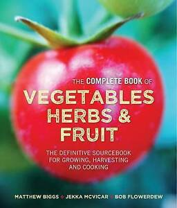 The Complete Book of Vegetables, Herbs & Fruit: The Definitive Sourcebook for Gr