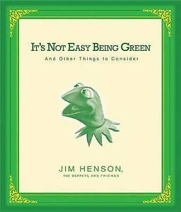 It's Not Easy Being Green: And Other Things to Consider, The Muppets and Friends