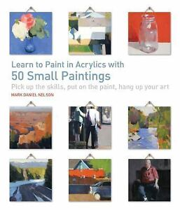 Learn to paint in acrylics with 50 small paintings pick for Learn to paint with acrylics