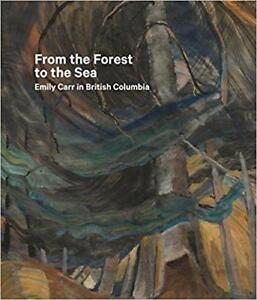 From the Forest to the Sea Emily Carr in British Columbia