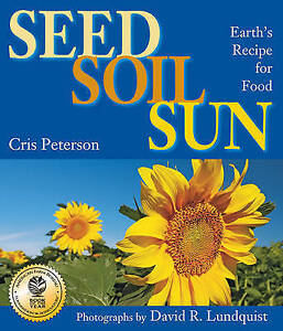 Seed, Soil, Sun: Earth's Recipe for Food by Cris Peterson (Paperback /...