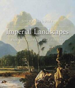 Imperial Landscapes � Britain's Global Visual Culture, 1745�1820, John E. Crowle