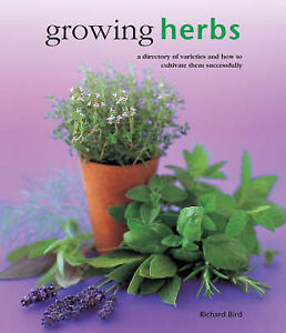Growing Herbs: A Directory of Varieties and How to Cultivate Them...