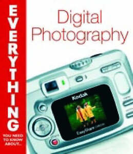 Very Good, Everything You Need to Know About Digital Photography, Schoch, Elizab